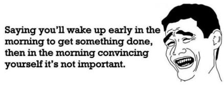 saying-youll-wake-up-early-in-the-morning-to-get-something-done-then-in-the-morning-convincing-yourself-its-not-important-wake-up-quote